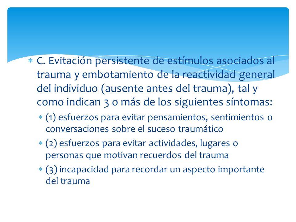 C. Evitación persistente de estímulos asociados al trauma y embotamiento de la reactividad general del individuo (ausente antes del trauma), tal y como indican 3 o más de los siguientes síntomas: