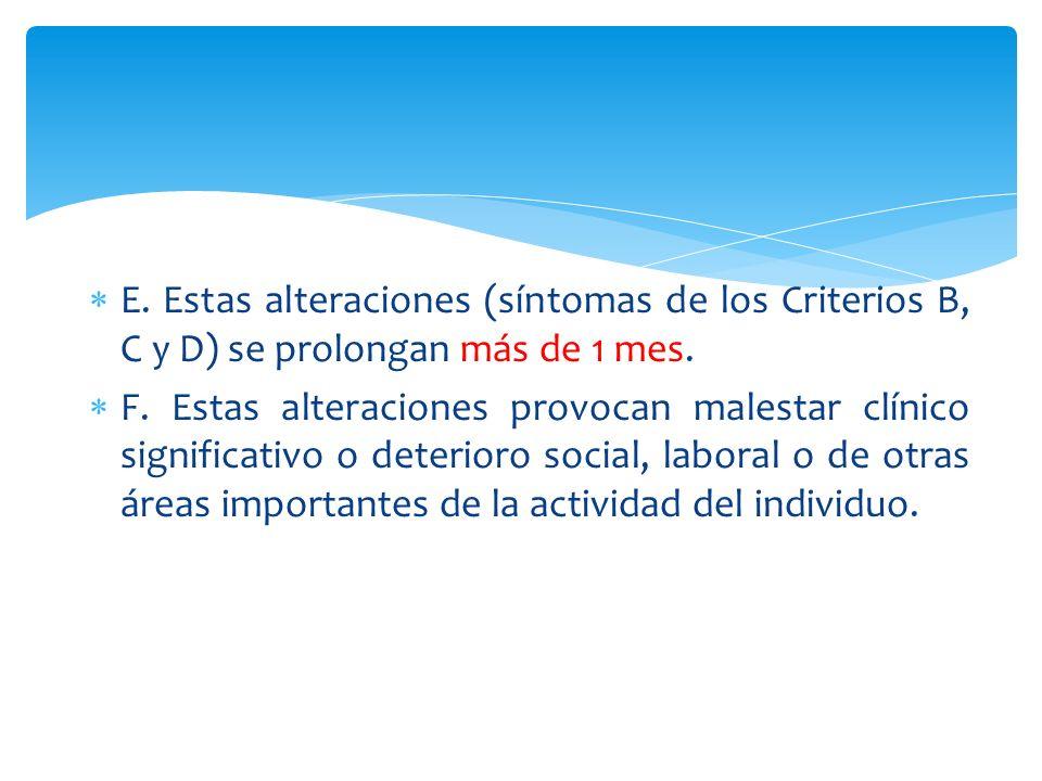 E. Estas alteraciones (síntomas de los Criterios B, C y D) se prolongan más de 1 mes.