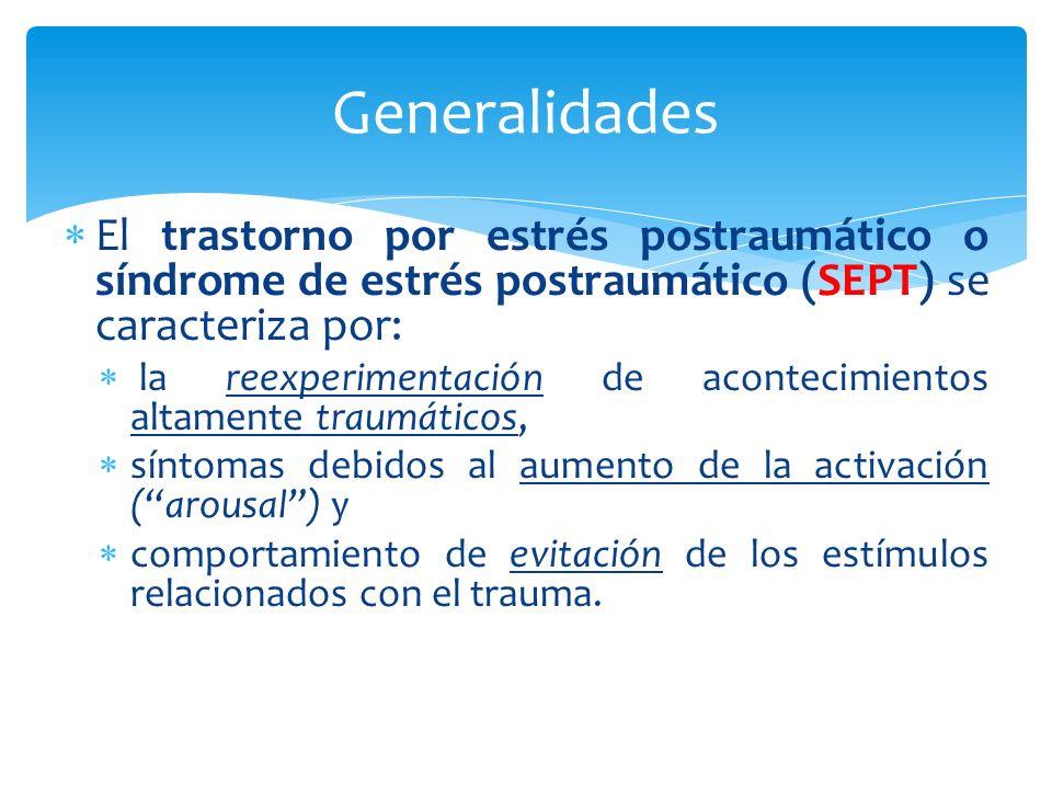 Generalidades El trastorno por estrés postraumático o síndrome de estrés postraumático (SEPT) se caracteriza por: