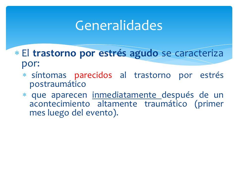 Generalidades El trastorno por estrés agudo se caracteriza por: