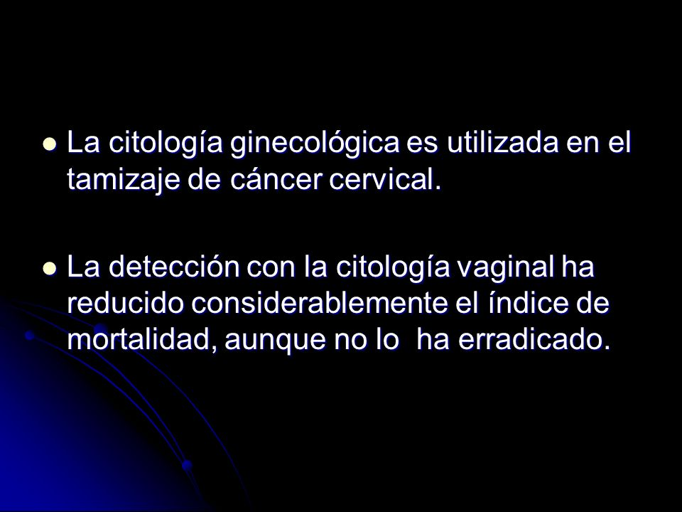 La citología ginecológica es utilizada en el tamizaje de cáncer cervical.