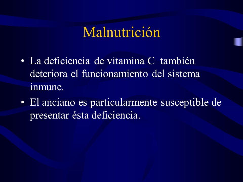 Malnutrición La deficiencia de vitamina C también deteriora el funcionamiento del sistema inmune.