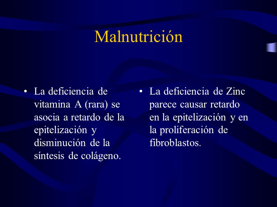 Malnutrición La deficiencia de vitamina A (rara) se asocia a retardo de la epitelización y disminución de la síntesis de colágeno.