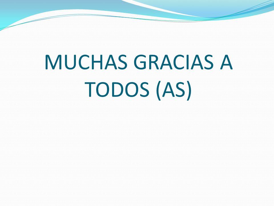 MUCHAS GRACIAS A TODOS (AS)