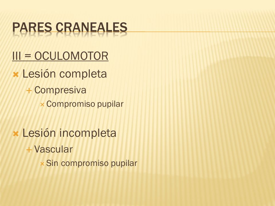 PARES CRANEALES III = OCULOMOTOR Lesión completa Lesión incompleta