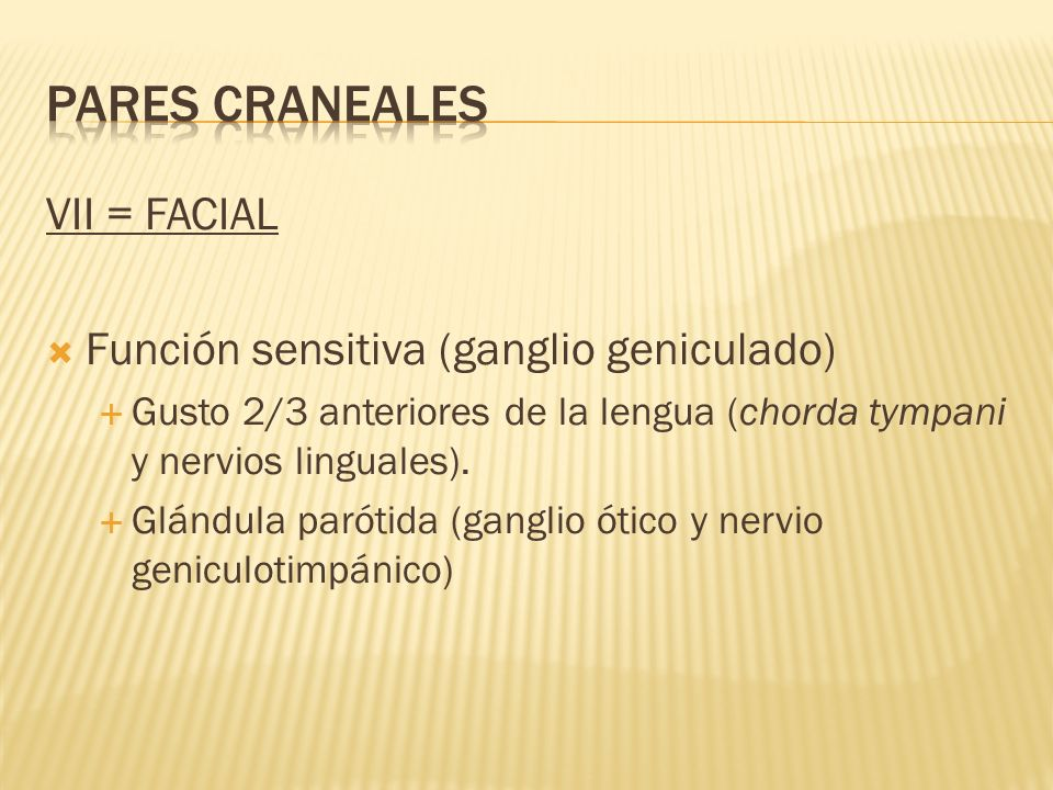 PARES CRANEALES VII = FACIAL Función sensitiva (ganglio geniculado)