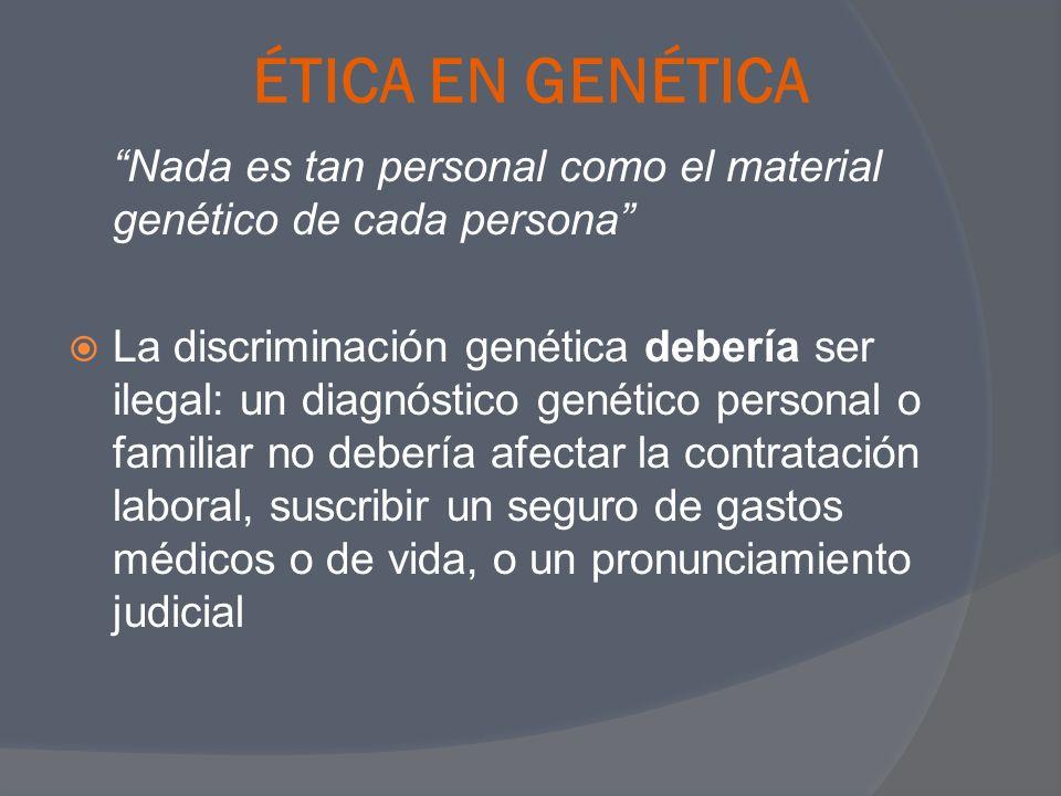 ÉTICA EN GENÉTICA Nada es tan personal como el material genético de cada persona