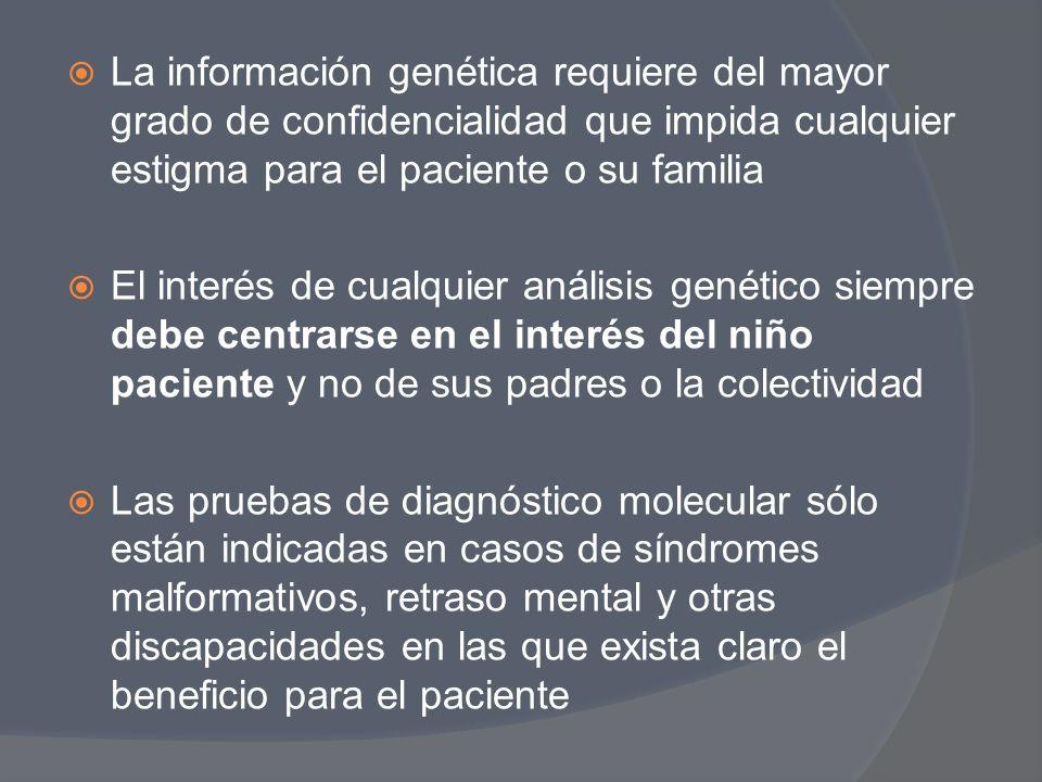 La información genética requiere del mayor grado de confidencialidad que impida cualquier estigma para el paciente o su familia