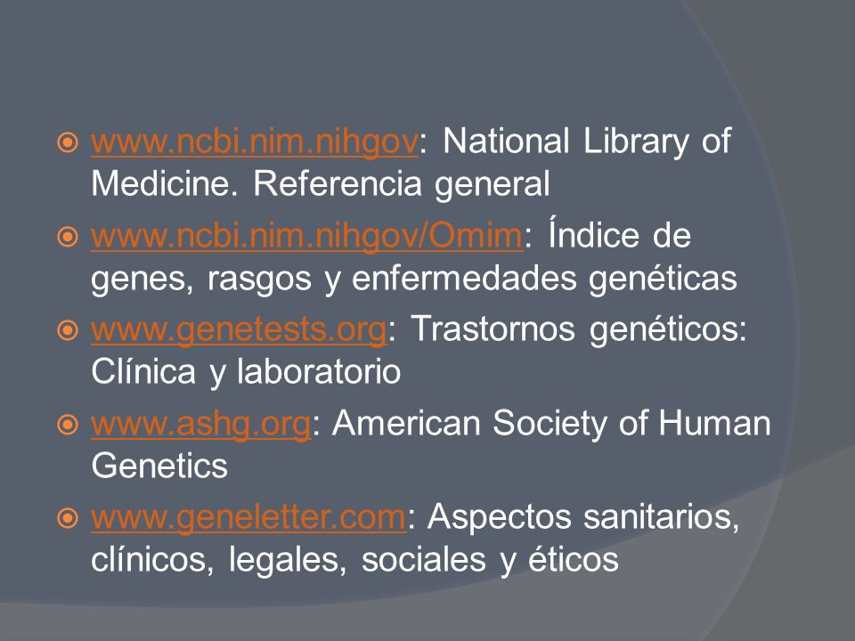 www.ncbi.nim.nihgov: National Library of Medicine. Referencia general
