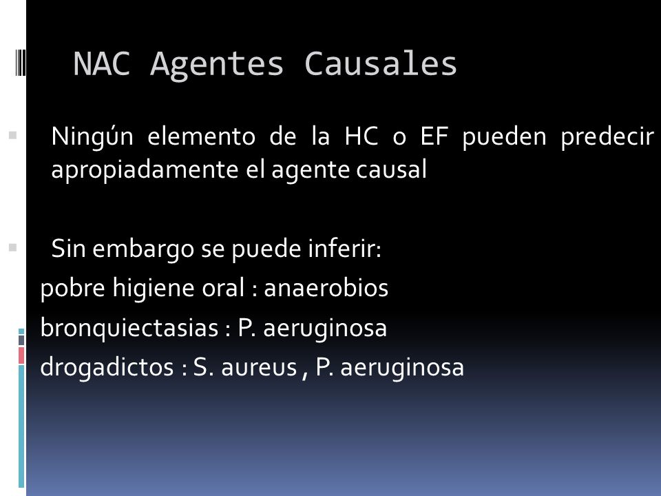 NAC Agentes Causales Ningún elemento de la HC o EF pueden predecir apropiadamente el agente causal.