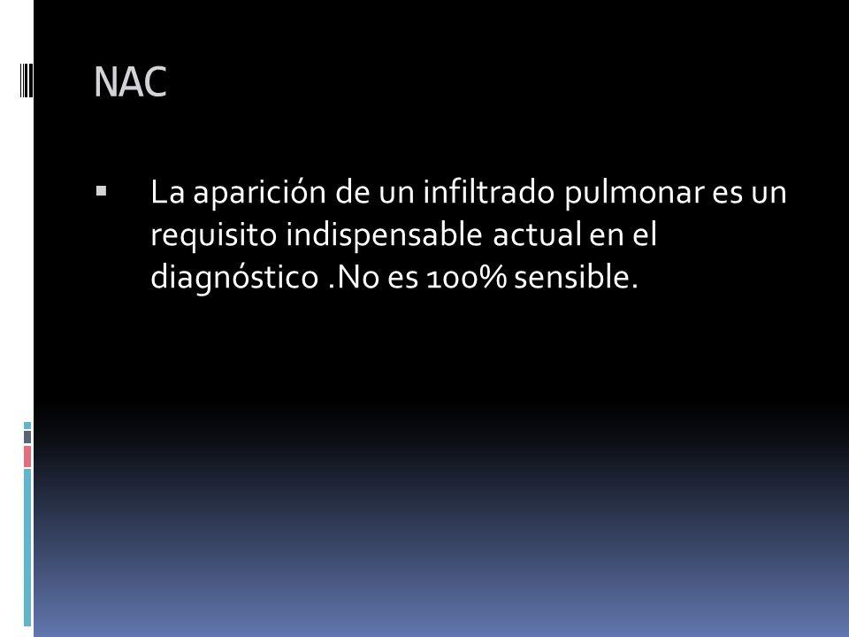 NAC La aparición de un infiltrado pulmonar es un requisito indispensable actual en el diagnóstico .No es 100% sensible.