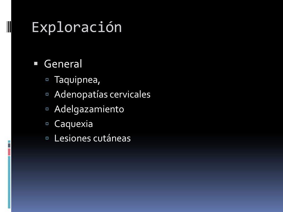Exploración General Taquipnea, Adenopatías cervicales Adelgazamiento