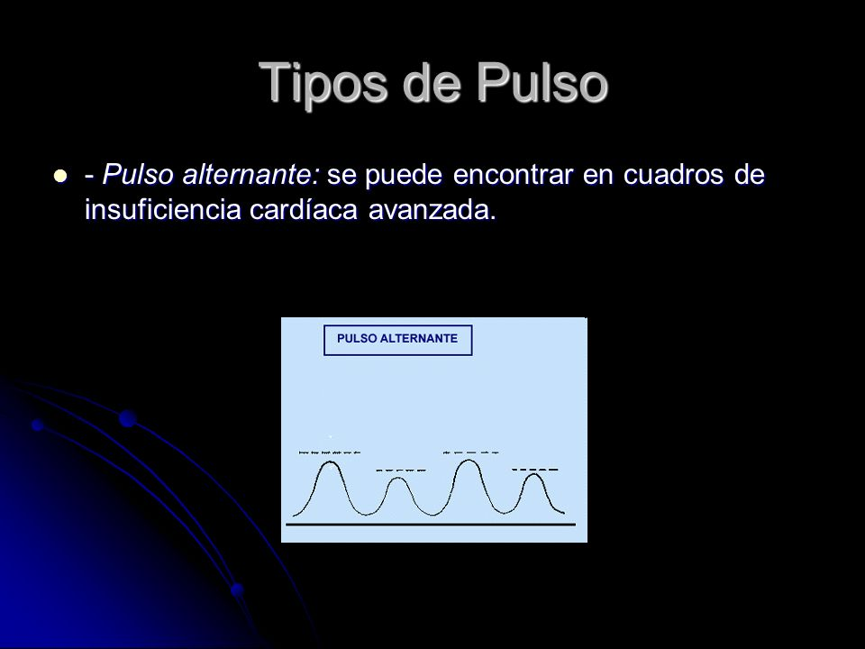 Tipos de Pulso- Pulso alternante: se puede encontrar en cuadros de insuficiencia cardíaca avanzada.