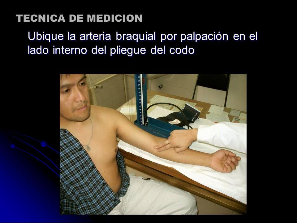 TECNICA DE MEDICION Ubique la arteria braquial por palpación en el lado interno del pliegue del codo.