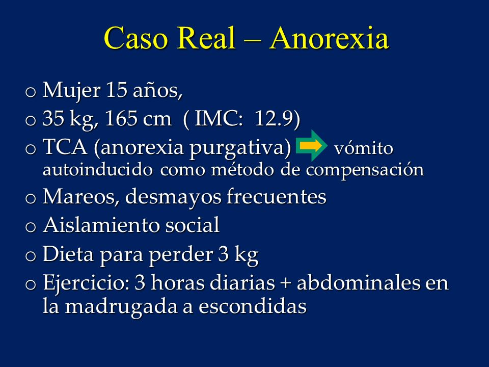 Caso Real – Anorexia Mujer 15 años, 35 kg, 165 cm ( IMC: 12.9)