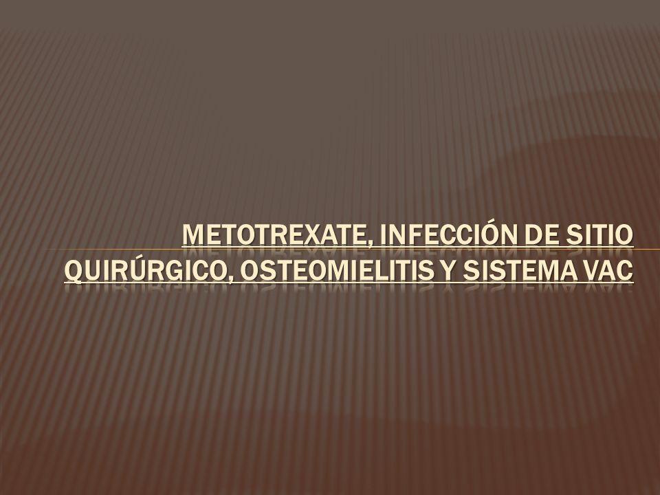 METOTREXATE, Infección de SITIO quirúrgico, osteomielitis y sistema vac