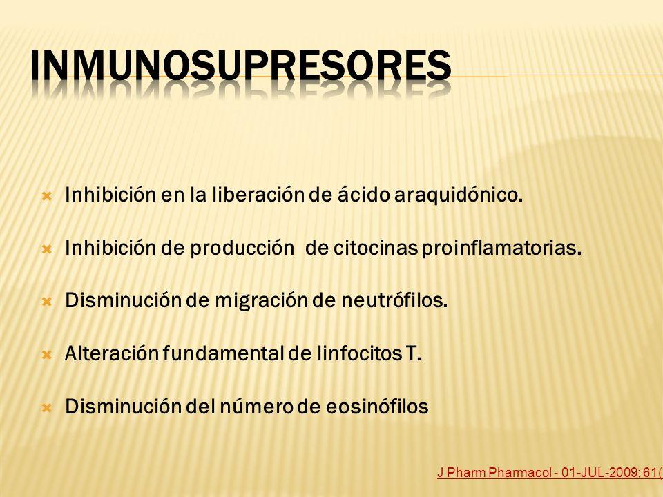 inmunosupresores Inhibición en la liberación de ácido araquidónico.