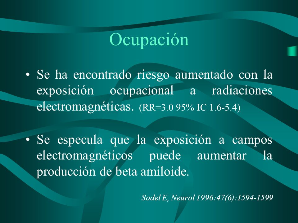 OcupaciónSe ha encontrado riesgo aumentado con la exposición ocupacional a radiaciones electromagnéticas. (RR=3.0 95% IC 1.6-5.4)