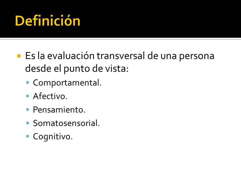 Definición Es la evaluación transversal de una persona desde el punto de vista: Comportamental. Afectivo.