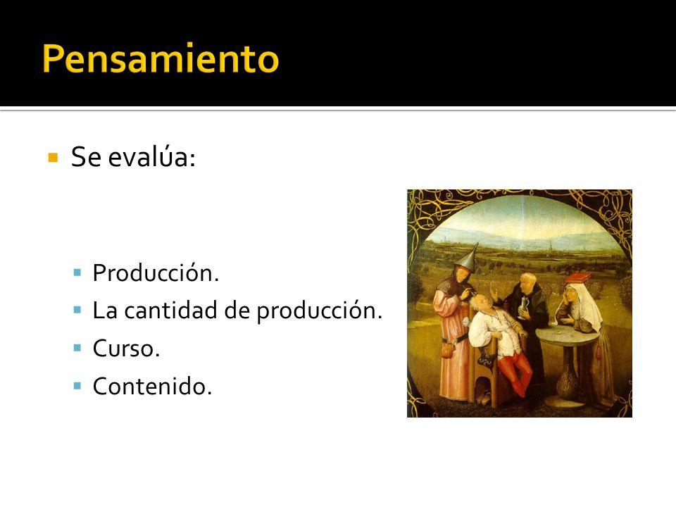 Pensamiento Se evalúa: Producción. La cantidad de producción. Curso.