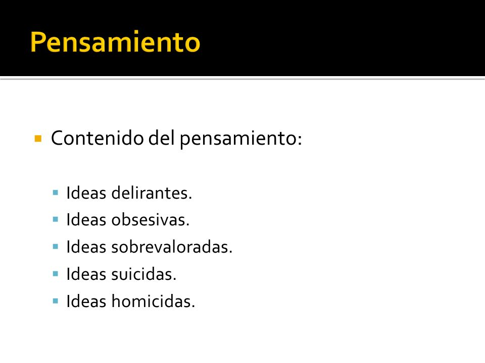 Pensamiento Contenido del pensamiento: Ideas delirantes.