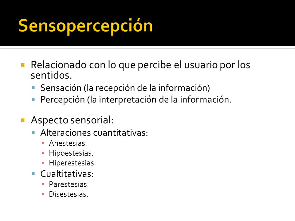 Sensopercepción Relacionado con lo que percibe el usuario por los sentidos. Sensación (la recepción de la información)