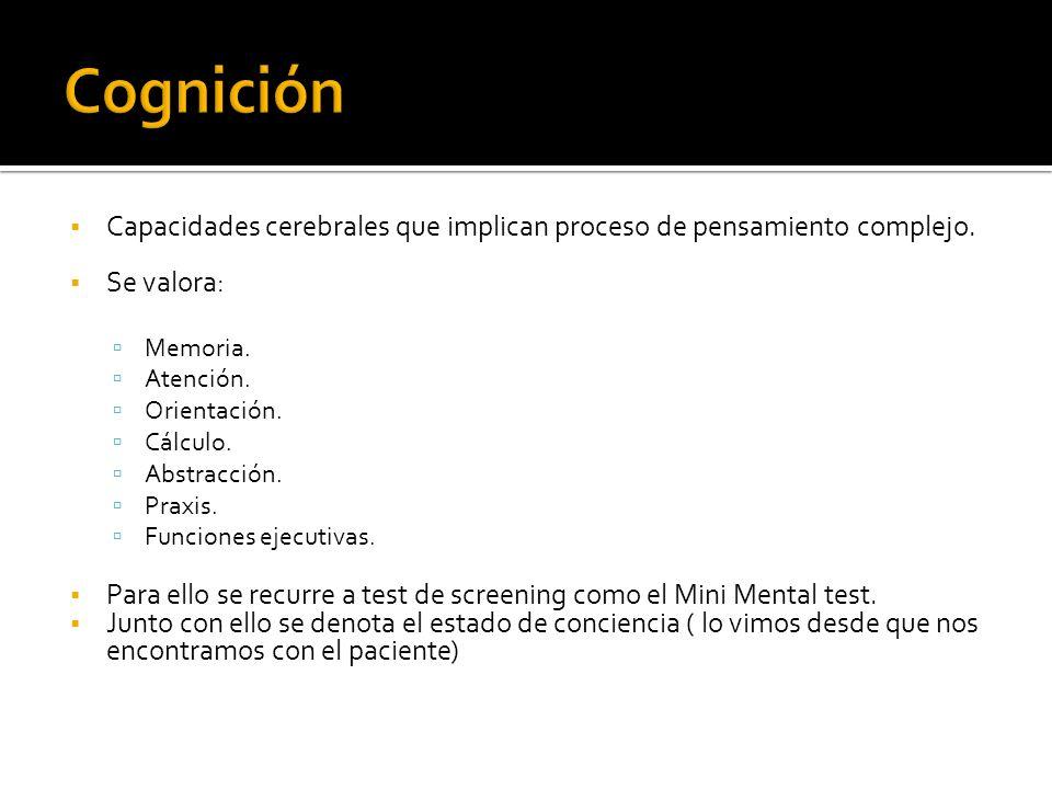 Cognición Capacidades cerebrales que implican proceso de pensamiento complejo. Se valora: Memoria.