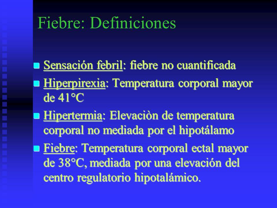 Fiebre: Definiciones Sensación febril: fiebre no cuantificada