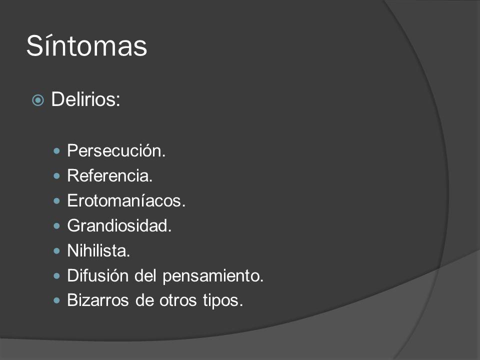 Síntomas Delirios: Persecución. Referencia. Erotomaníacos.