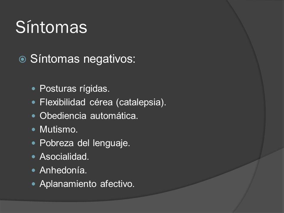 Síntomas Síntomas negativos: Posturas rígidas.