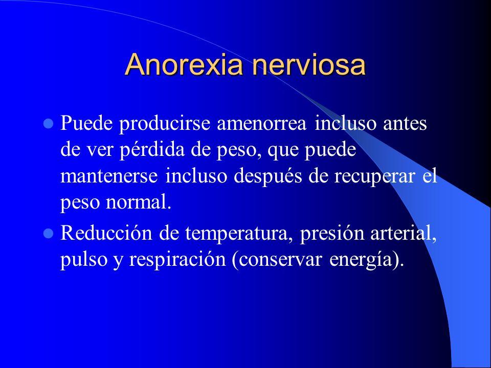 Anorexia nerviosa Puede producirse amenorrea incluso antes de ver pérdida de peso, que puede mantenerse incluso después de recuperar el peso normal.