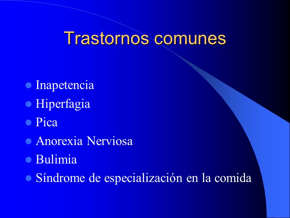 Trastornos comunes Inapetencia Hiperfagia Pica Anorexia Nerviosa