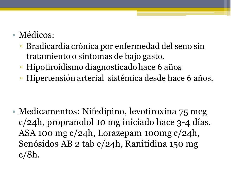 Médicos: Bradicardia crónica por enfermedad del seno sin tratamiento o síntomas de bajo gasto. Hipotiroidismo diagnosticado hace 6 años.