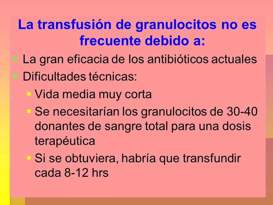 La transfusión de granulocitos no es frecuente debido a: