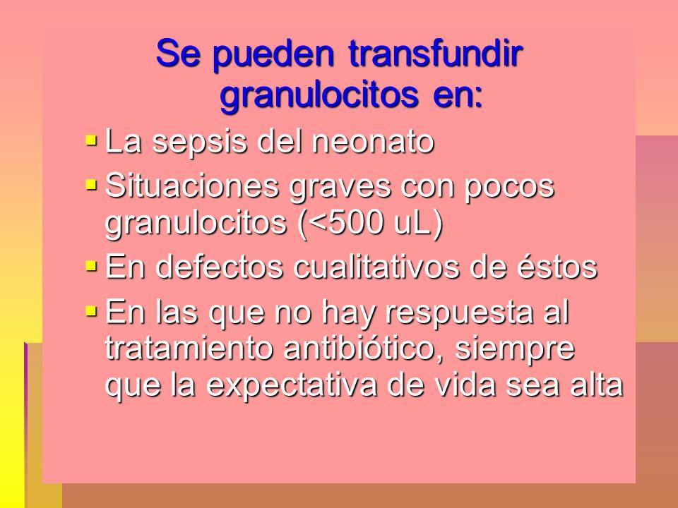 Se pueden transfundir granulocitos en: