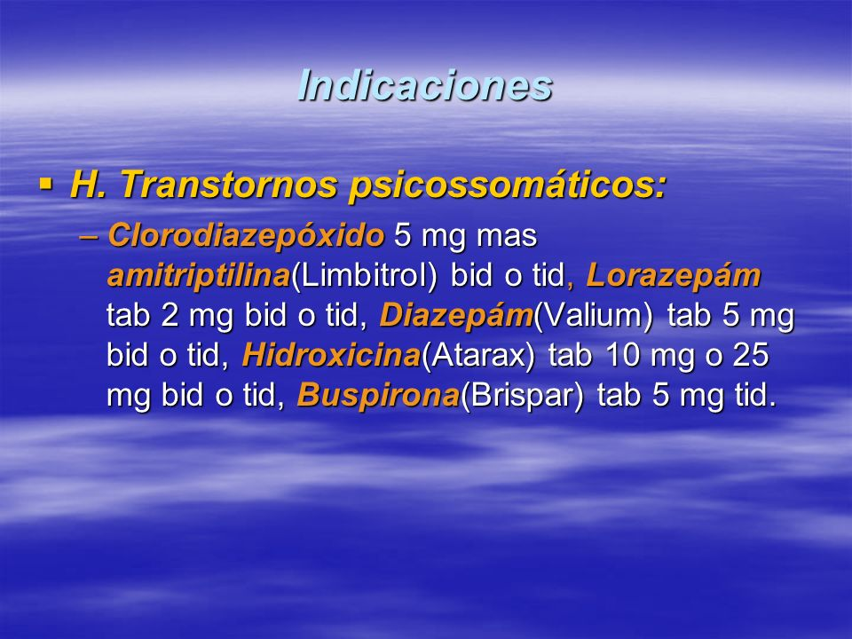 Indicaciones H. Transtornos psicossomáticos: