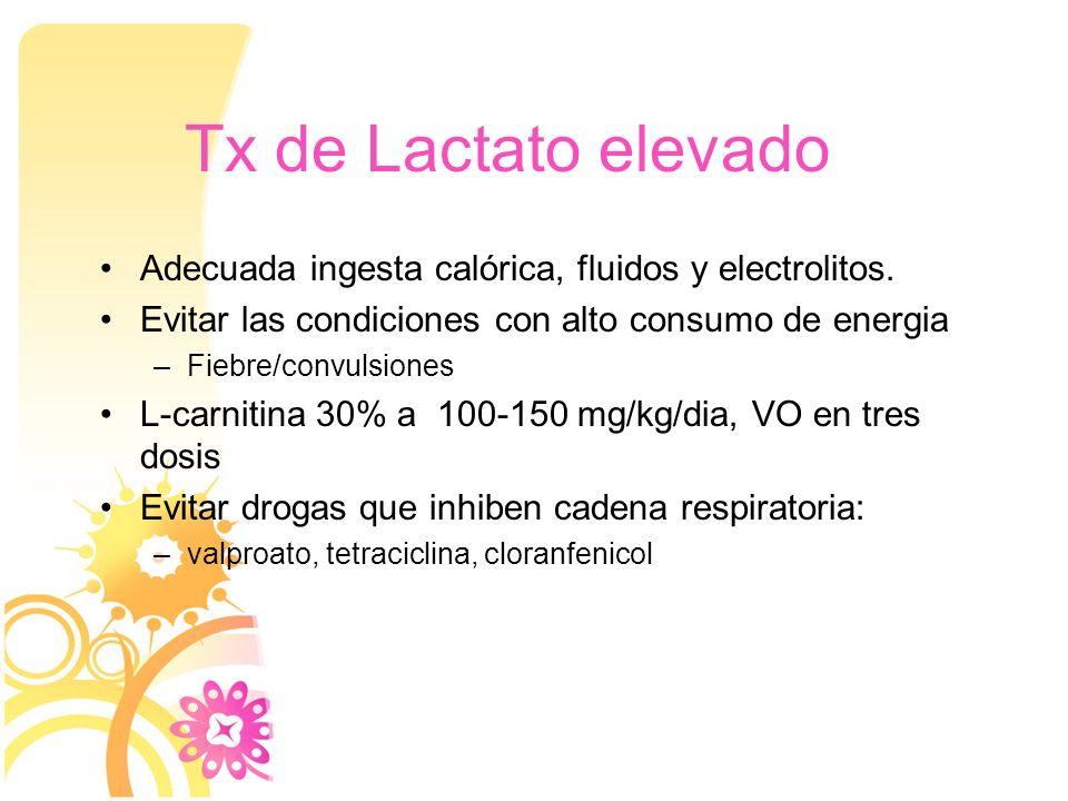 Tx de Lactato elevado Adecuada ingesta calórica, fluidos y electrolitos. Evitar las condiciones con alto consumo de energia.