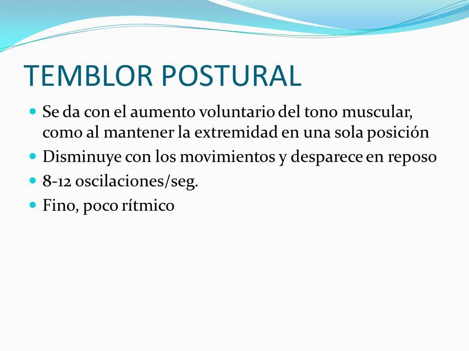 TEMBLOR POSTURAL Se da con el aumento voluntario del tono muscular, como al mantener la extremidad en una sola posición.