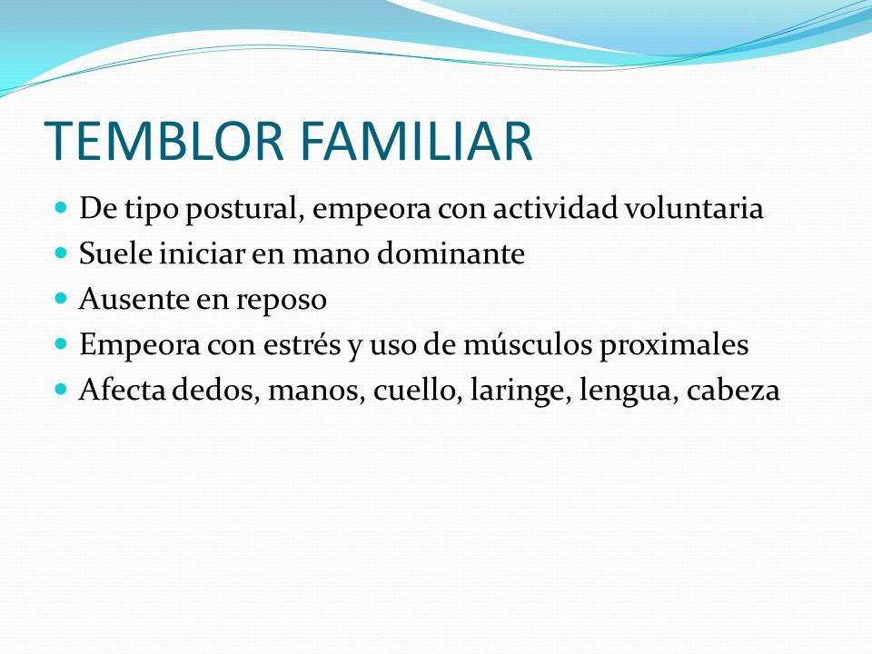 TEMBLOR FAMILIAR De tipo postural, empeora con actividad voluntaria