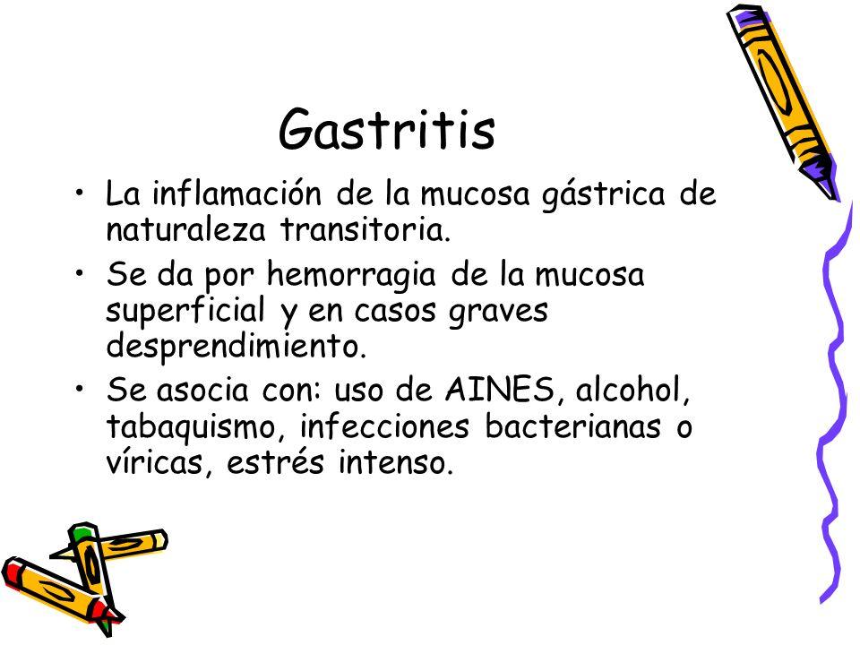 Gastritis La inflamación de la mucosa gástrica de naturaleza transitoria.