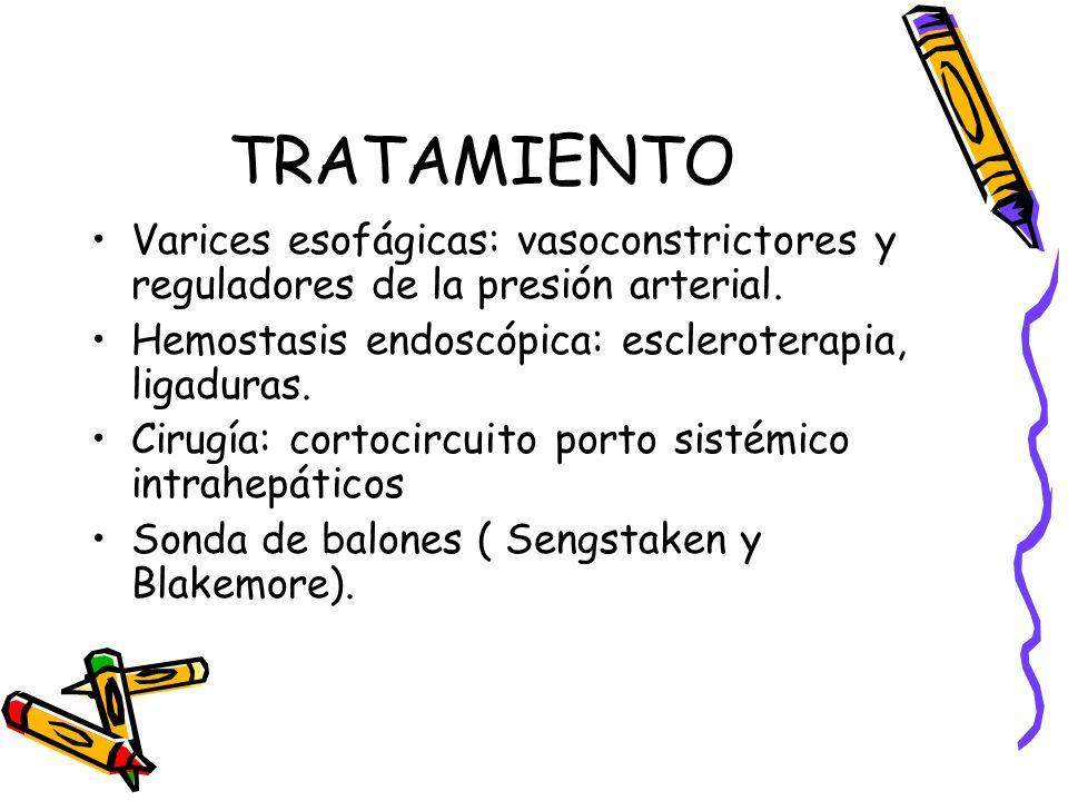 TRATAMIENTO Varices esofágicas: vasoconstrictores y reguladores de la presión arterial. Hemostasis endoscópica: escleroterapia, ligaduras.