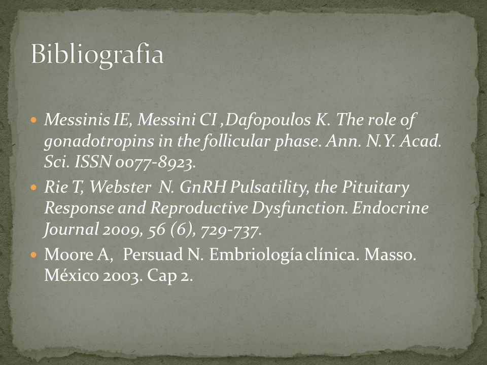 Bibliografia Messinis IE, Messini CI ,Dafopoulos K. The role of gonadotropins in the follicular phase. Ann. N.Y. Acad. Sci. ISSN
