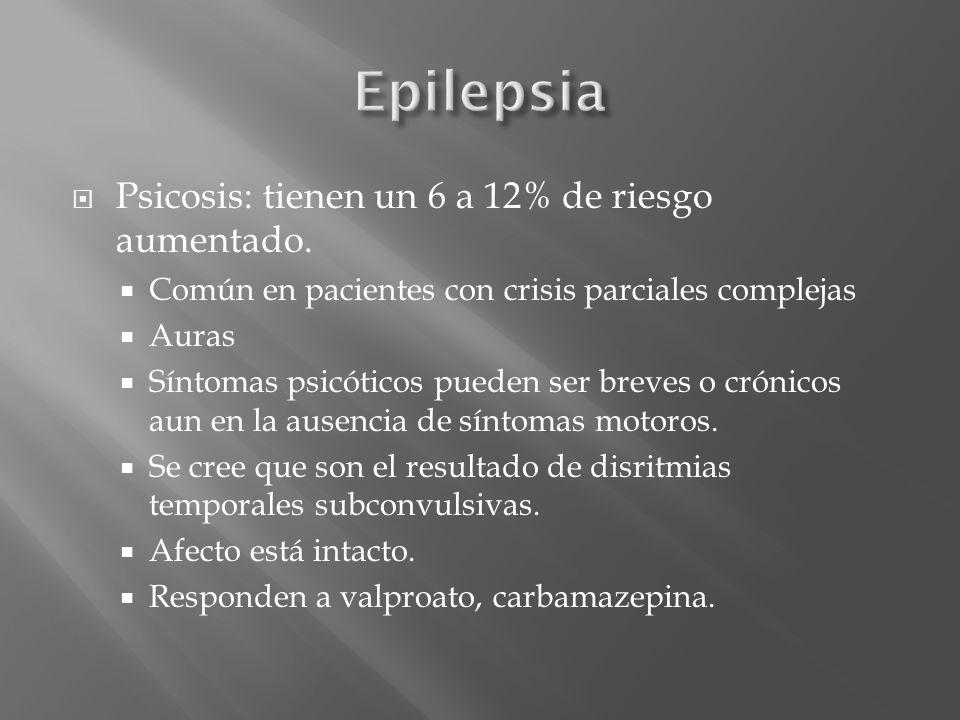 Epilepsia Psicosis: tienen un 6 a 12% de riesgo aumentado.