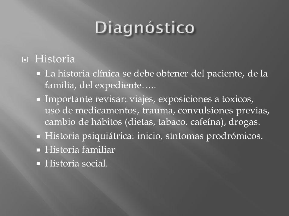 Diagnóstico Historia. La historia clínica se debe obtener del paciente, de la familia, del expediente…..