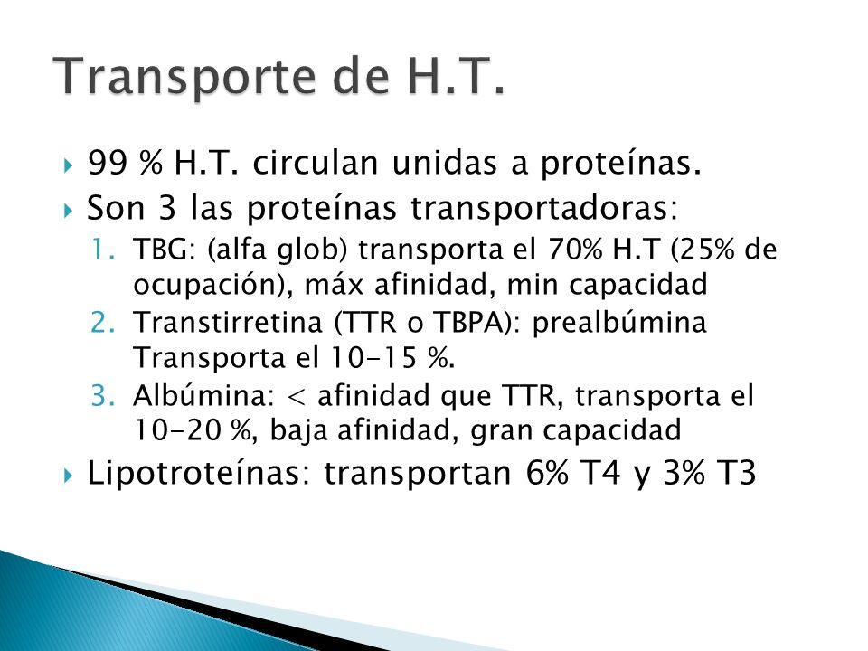 Transporte de H.T. 99 % H.T. circulan unidas a proteínas.