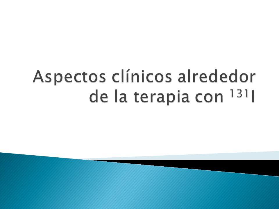 Aspectos clínicos alrededor de la terapia con 131I
