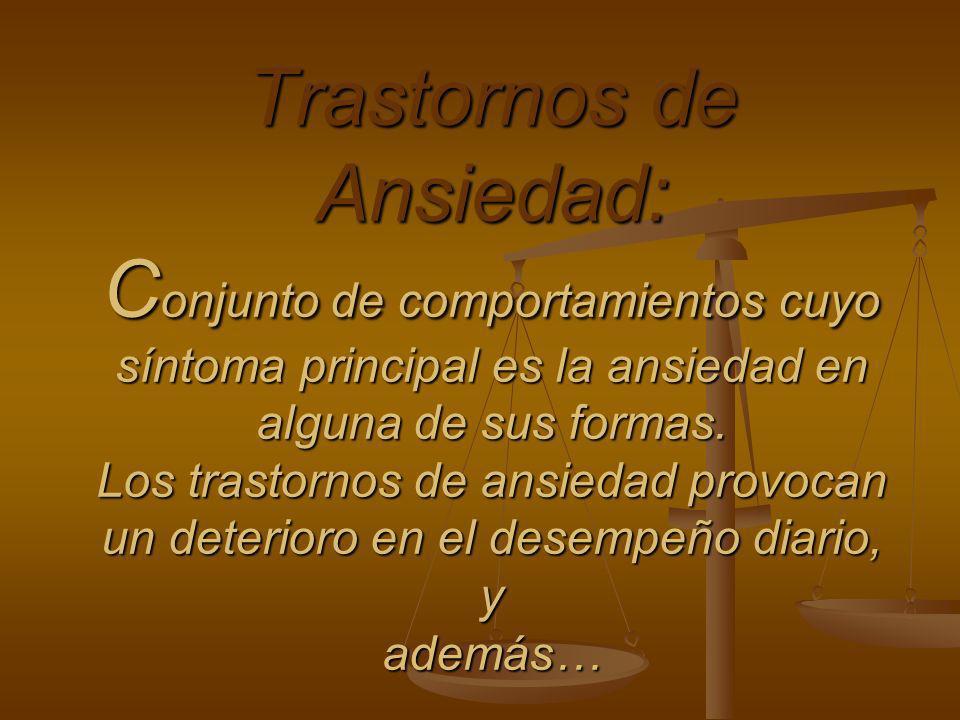 Trastornos de Ansiedad: Conjunto de comportamientos cuyo síntoma principal es la ansiedad en alguna de sus formas.