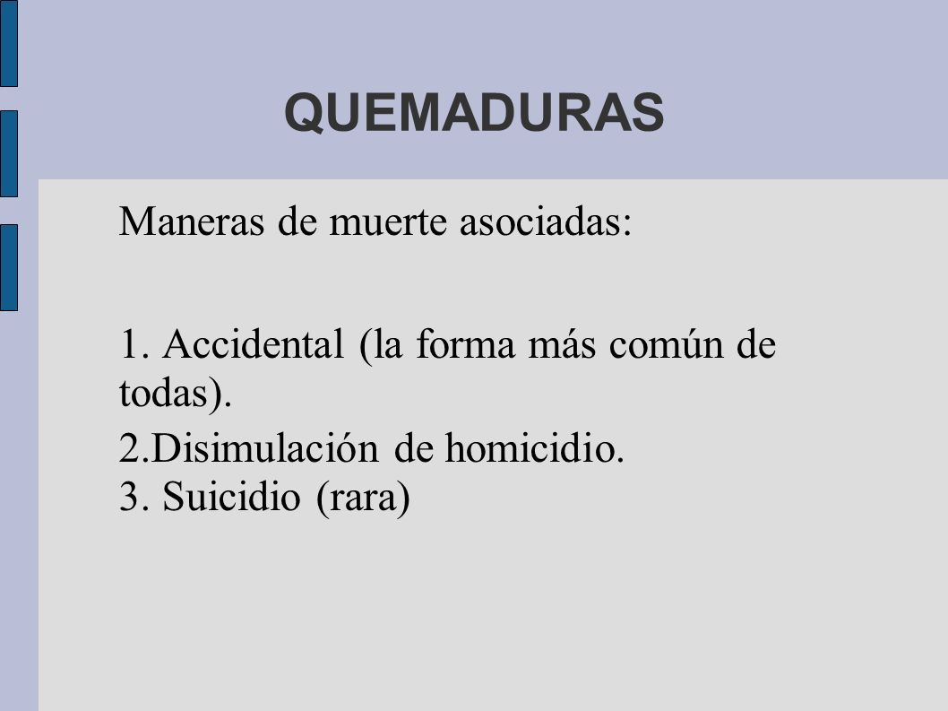 QUEMADURAS Maneras de muerte asociadas: