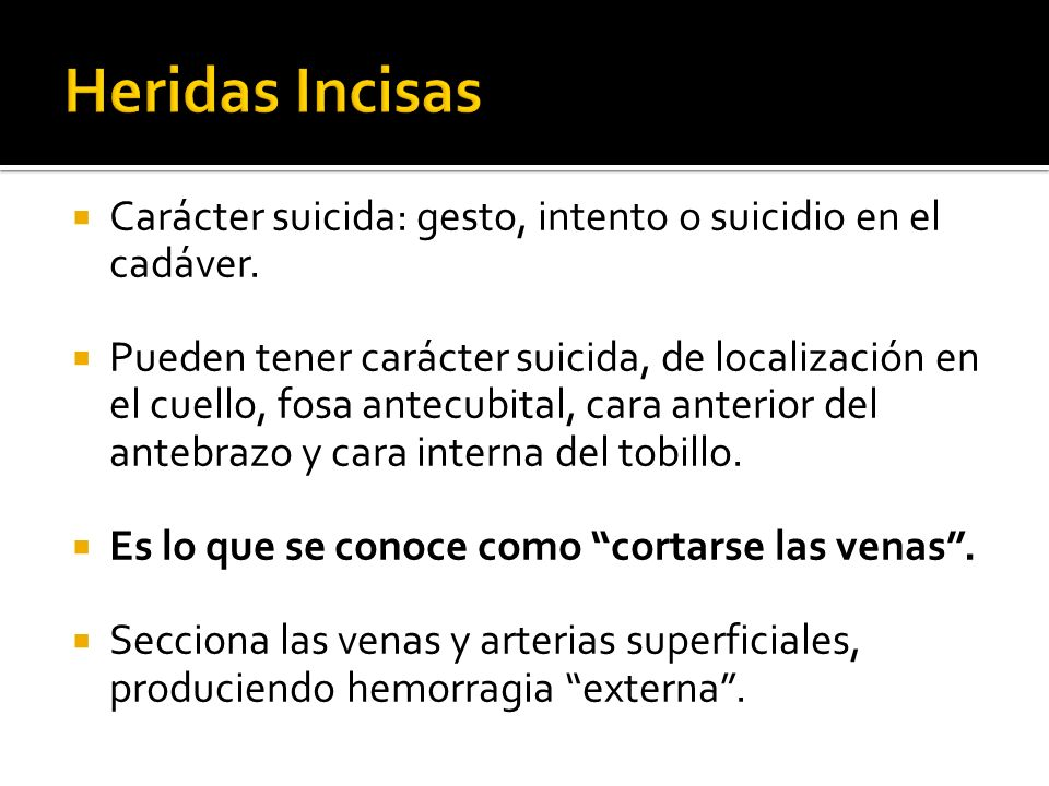 Heridas Incisas Carácter suicida: gesto, intento o suicidio en el cadáver.