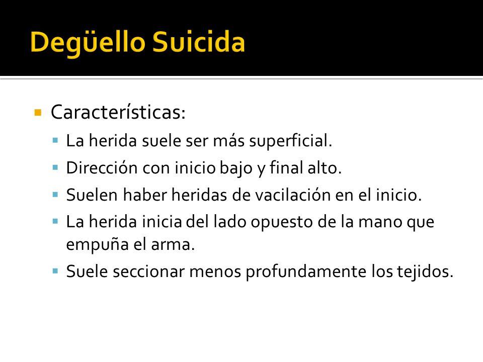 Degüello Suicida Características: La herida suele ser más superficial.